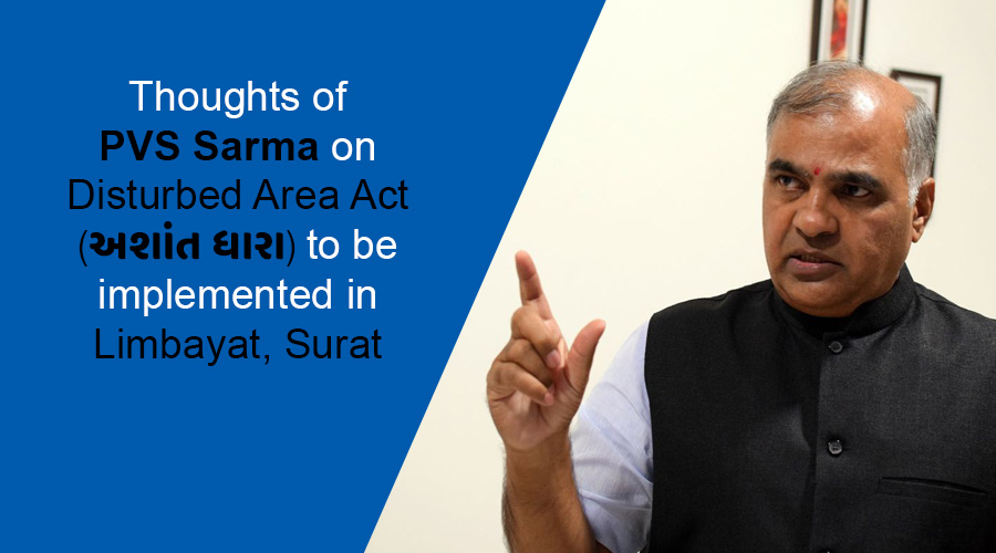 Thoughts of PVS Sarma on Disturbed Area Act to be implemented in Limbayat, Surat